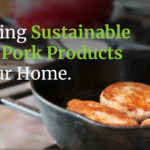Enjoying Sustainable Local Pork Products in Your Home